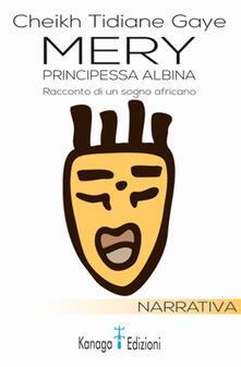 Mery, principessa albina. Racconto di un sogno africano - Cheikh Tidiane Gaye - copertina