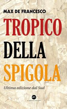 Tropico della spigola. Ultima edizione dal Sud - Max De Francesco - copertina