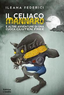 Il celiaco mannaro e altre avventure di cuoca gluten free - Ileana Federici - copertina