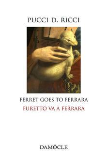 Furetto va a Ferrara. Ediz. italiana e inglese - Pucci D. Ricci - copertina