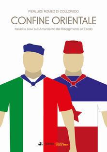 Lpgcsostenible.es Confine orientale. Italiani e slavi sull'Amarissimo dal Risorgimento all'Esodo Image