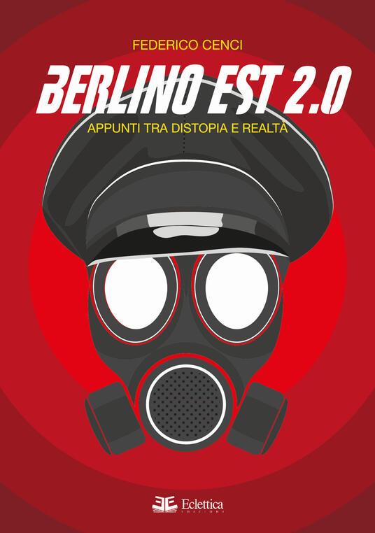 Berlino Est 2.0. Appunti tra distopia e realtà - Federico Cenci - copertina