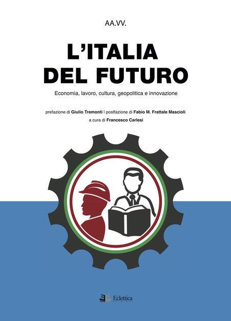 """Il Manifesto Programmatico e Ideale dell'Istituto """"Stato e Partecipazione"""". """"L'ITALIA DEL FUTURO"""": UNA SFIDA OLTRE LA CRISI - di Agostino Nasti"""