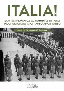 Libro Italia! SAF: testimonianze al femminile di puro, incondizionato, spontaneo amor patrio