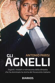 Gli Agnelli. Segreti, misteri e retroscena della dinastia che ha dominato la storia del Novecento italiano.pdf