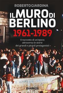 Il muro di Berlino 1961-1989 - Roberto Giardina - copertina