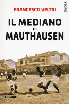 Il mediano di Mauthausen - Francesco Veltri - copertina