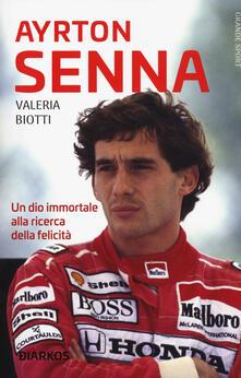 Ayrton Senna. Un dio immortale alla ricerca della felicità - Valeria Biotti - copertina