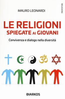 Le religioni spiegate ai giovani. Convivenza e dialogo nella diversità - Mauro Leonardi - copertina
