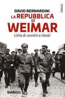 La Repubblica di Weimar. Lotta di uomini e ideali - David Bernardini - copertina