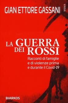 La guerra dei rossi. Racconti di famiglie e di violenze prima e durante il Covid-19 - Gian Ettore Gassani - copertina