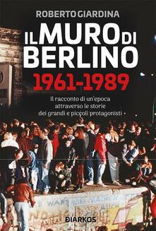 Il muro di Berlino 1961-1989 - Roberto Giardina - ebook