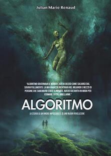 Algoritmo. La storia di un amore impossibile e di una nuova rivoluzione - Julian Marie Renaud - copertina