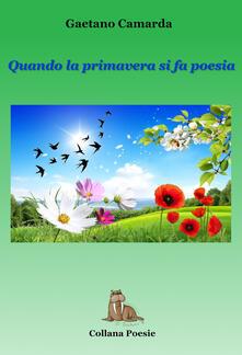 Quando la primavera si fa poesia - Gaetano Camarda - copertina