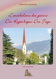L' arcobaleno dei giorni. Der regenbogen der tage. Ediz. bilingue - Giovanna Azzarone - copertina