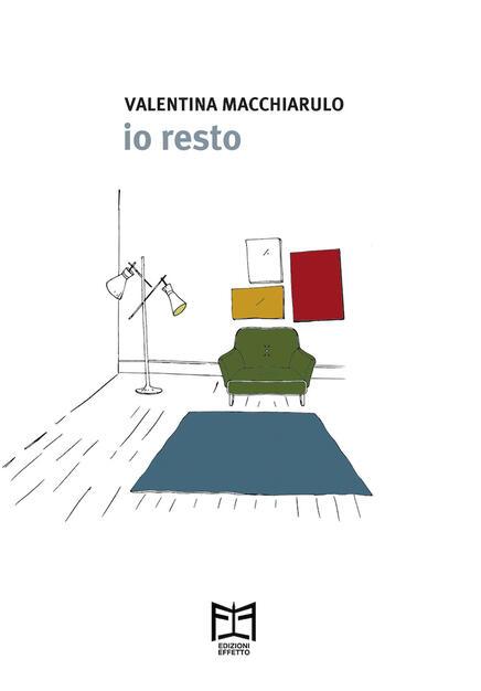 Io resto - Valentina Macchiarulo - Libro - Effetto - | IBS