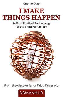 Voluntariadobaleares2014.es I make things happen. Selfica: spiritual technology for the third millennium. Ediz. bilingue Image