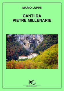 Canti da pietre millenarie. Ediz. integrale - Mario Lupini - copertina