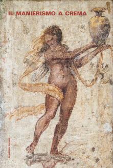Voluntariadobaleares2014.es Il manierismo a Crema. Un ciclo di affreschi di Aurelio Buso restituito alla città. Ediz. illustrata Image