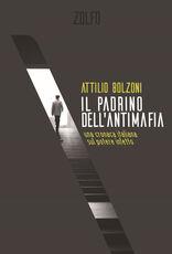 Libro Il padrino dell'antimafia. Una cronaca italiana sul potere infetto Attilio Bolzoni