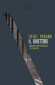 Il direttore. Quarant'anni di lavoro in carcere - Luigi Pagano - copertina