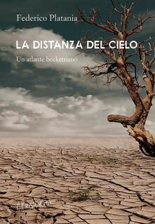 La distanza del cielo. Un atlante beckettiano - Federico Platania - copertina