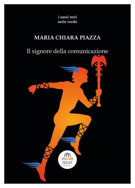 Il signore della comunicazione - Maria Chiara Piazza - Libro - ISEAF - I  sassi neri. Serie verde | IBS
