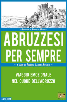 Abruzzesi per sempre. Viaggio emozionale nel cuore dell'Abruzzo - copertina