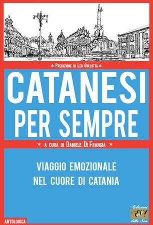 Catanesi per sempre. Viaggio emozionale nel cuore di Catania ...