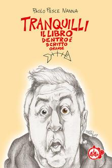 Tranquilli, il libro dentro è scritto grande - Paolo Pesce Nanna - copertina
