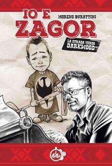 Io e Zagor. La strada verso Darkwood - Moreno Burattini - copertina