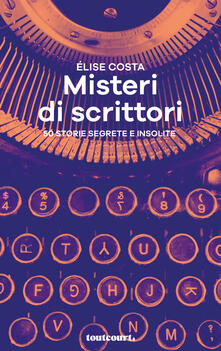 Letterarioprimopiano.it Misteri di scrittori. 50 storie segrete e insolite Image