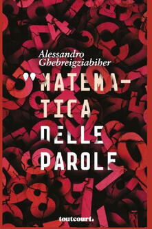 Matematica delle parole - Alessandro Ghebreigziabiher - copertina