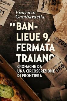 Squillogame.it Banlieue 9, fermata Traiano. Cronache da una circoscrizione di frontiera Image