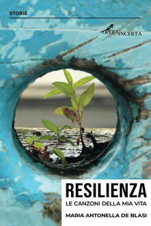 Resilienza. Le canzoni della mia vita - Maria Antonella De Blasi - copertina