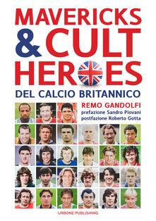 Antondemarirreguera.es Mavericks & Cult Heroes del calcio britannico. 27 biografie di calciatori che hanno in qualche modo lasciato il segno nella storia del calcio britannico degli ultimi cinquant'anni Image