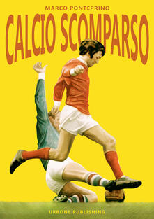 Calcio scomparso - Marco Ponteprino - copertina
