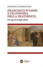Francesco d'Assisi e l'economia della fraternità. Per ripartire dagli ultimi