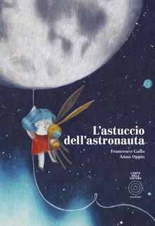 Lpgcsostenible.es L' astuccio dell'astronauta. Ediz. a colori Image