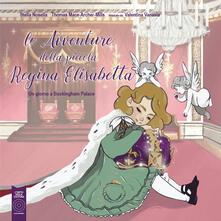 Le avventure della piccola regina Elisabetta. Un giorno a Buckingham Palace - Stella Nosella,Thomas J. Mace-Arthur-Mills - copertina