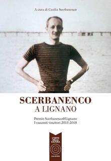 Scerbanenco a Lignano. Premio Scerbananeco@Lignano. I racconti vincitori 2015-2018 - copertina