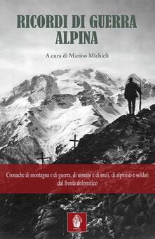Camfeed.it Ricordi di guerra alpina. Cronache di montagna e di guerra, di uomini e di muli, di alpinisti e soldati dal fronte dolomitico Image