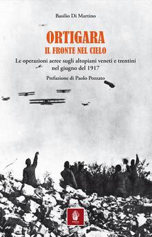 Ortigara. Il fronte nel cielo. Le operazioni aeree sugli altopiani veneti e trentini nel giugno 1917.pdf