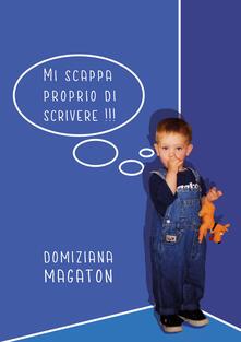 Mi scappa proprio di scrivere!!! - Domiziana Magaton - copertina