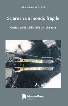 Sciare in un mondo fragile. Quattro amici sul filo della crisi climatica - Marco Emanuele Tosi - copertina
