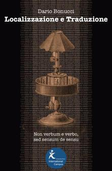 Localizzazione e traduzione. Non verbum e verbo, sed sensum de sensu - Dario Bonucci - copertina