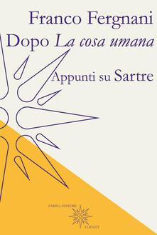 Dopo «La cosa umana». Appunti su Sartre - Franco Fergnani - copertina