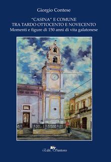 «Casina»e comune tra Ottocento e Novecento. Momenti e figure di 150 anni di vita galatonese - Giorgio Contese - copertina