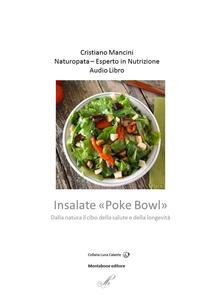Insalate «poke bowl». Dalla natura il cibo della salute e della longevità. Audiolibro - Cristiano Mancini - copertina