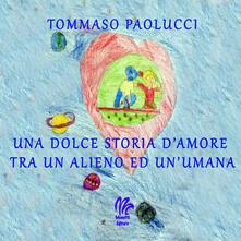 Una dolce storia d'amore tra un alieno ed un'umana - Tommaso Paolucci - copertina